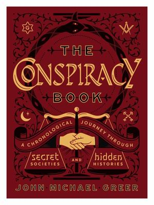 The Conspiracy Book - A Chronological Journey Through Secret Societies and Hidden History