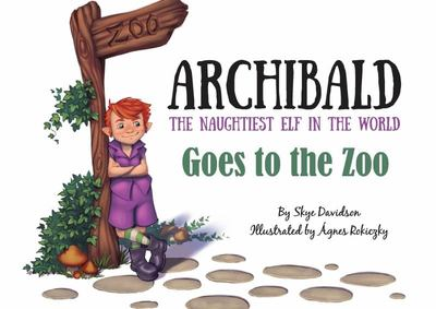 Archibald the Naughtiest Elf in the World Goes to the Zoo