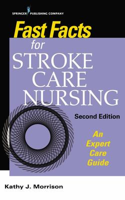 Fast Facts for Stroke Care Nursing - An Expert Care Guide