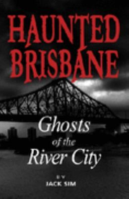 Haunted Brisbane - Ghosts of the River City