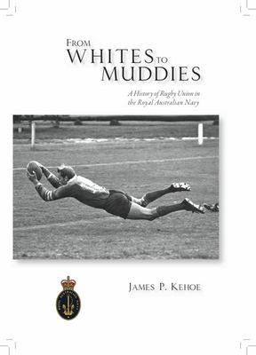 From Whites to Muddies - A History of Rugby Union in the Royal Australian Navy