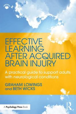 Effective Learning after Acquired Brain Injury - A Practical Guide to Support Adults with Neurological Conditions