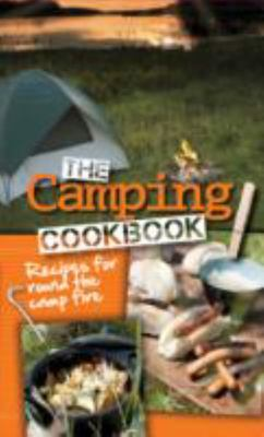 The Camping Cookbook - Recipes for Around the Campfire