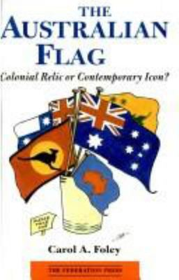 The Australian Flag - Colonial Relic or Contemporary Icon?