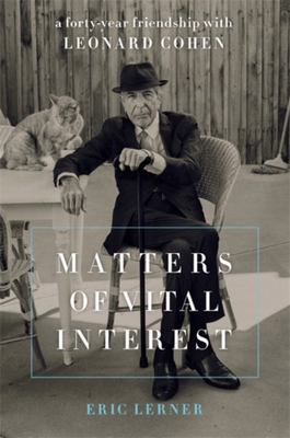 Matters of Vital Interest - A Forty-Year Friendship with Leonard Cohen
