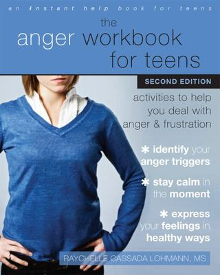 The Anger Workbook for Teens - Activities to Help You Deal with Anger and Frustration