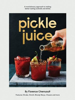 Pickle Juice - Over 40 Health-Boosting Cocktails and Drinks