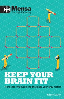 Mensa: Keep Your Brain Fit - More Than 100 Puzzles to Challenge Your Grey Matter