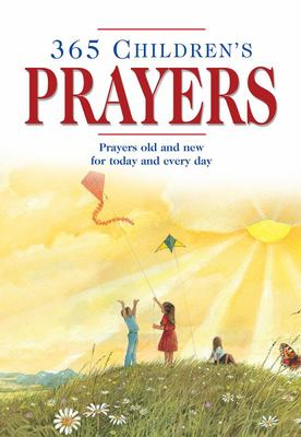 365 Children's Prayers - Prayers Old and New for Today and Every Day