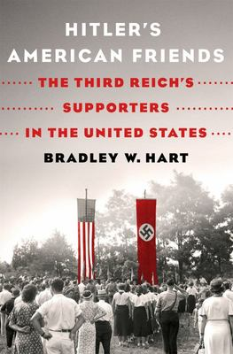 Hitler's American Friends - The Third Reich's Supporters in the United States