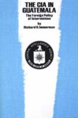 The CIA in Guatemala - The Foreign Policy of Intervention