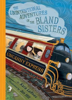The Uncanny Express (The Unintentional Adventures of the Bland Sisters #2)