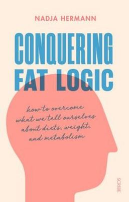 Conquering Fat Logic: Rethinking What We Know about Diets