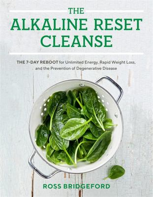 The Alkaline Reset Cleanse - The 7-Day Reboot for Unlimited Energy, Rapid Weight Loss, and the Prevention of Degenerative Disease
