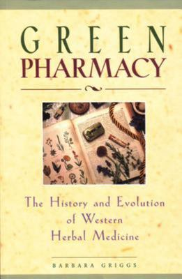 Green Pharmacy : The History and Evolution of Western Herbal Medicine