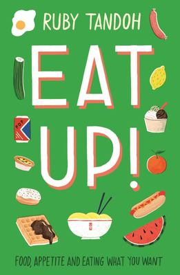 Eat Up - Food, Appetite and Eating What You Want