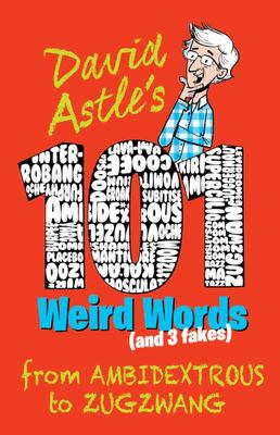 David Astle's 101 Weird Words (and Three Fakes): From Ambidextrous to Zugzwang