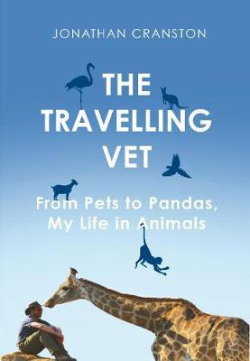 The Travelling Vet - From Pets to Pandas, My Life in Animals