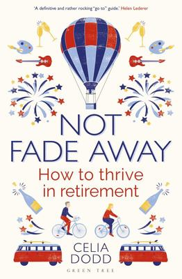 Not Fade Away - How to Thrive in Retirement