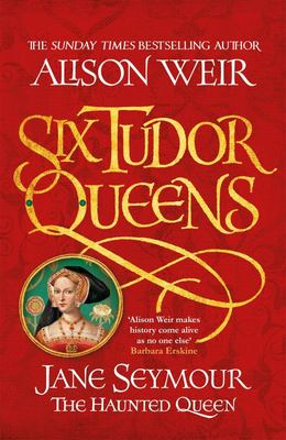 Six Tudor Queens Jane Seymour, the Haunted Queen (#3 Six Tudor Queens)