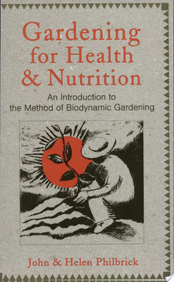 Gardening for Health and Nutrition - An Introduction to the Method of Biodynamic Gardening