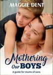 Mothering Our Boys: A Guide for Mums of Sons