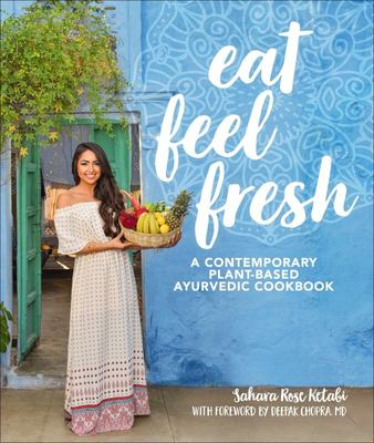 Eat Feel Fresh: Plant Based Ayurvedic ..
