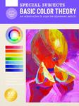 Special Subjects: Basic Color Theory - An Introduction to Color for Beginning Artists