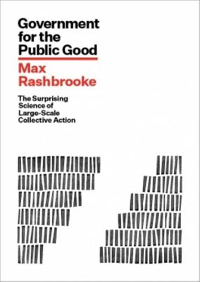 Government for the Public Good: The Surprising Science of Large-Scale Collective Action: 2018