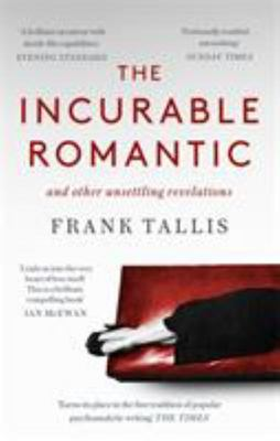 The Incurable Romantic - And Other Unsettling Revelations
