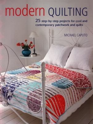 Modern Quilting - 25 Step-By-step Projects for Cool and Contemporary Quilts and Patchwork