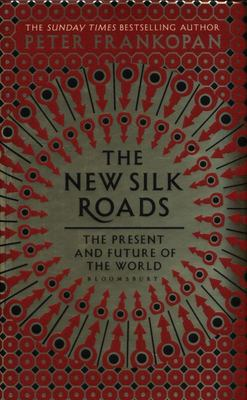 The New Silk Roads - The Present and Future of the World (H/B)