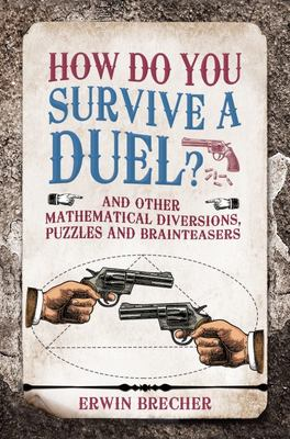 How Do You Survive a Duel? - And Other Mathematical Diversions, Puzzles and Brainteasers