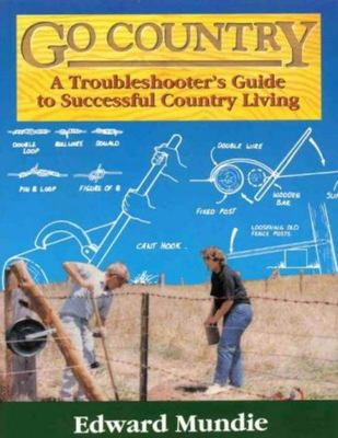 Go Country - A Troubleshooter's Guide to Successful Country Living