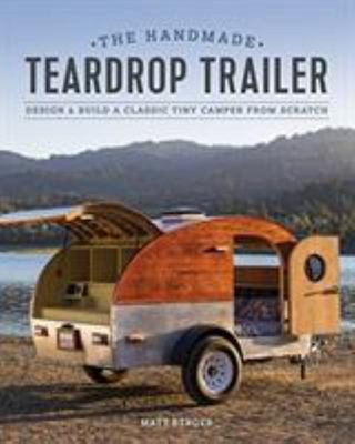 The Handmade Trailer - Design and Build a Classic Tiny Camper from Scratch