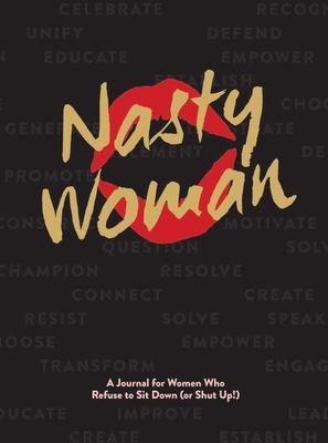 Nasty Women Journal - A Journal for Women Who Refuse to Sit Down