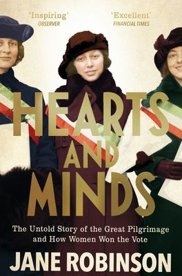 Hearts and Minds - The Untold Story of the Great Pilgrimage and How Women Won the Vote