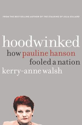 Hoodwinked: How Pauline Hanson Fooled a Nation