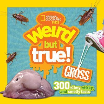 Gross: 300 Slimy, Sticky, and Smelly Facts (Weird But True!)