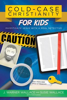 Cold-Case Christianity for Kids - Investigate Jesus with a Real Detective