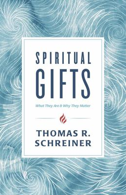 Spiritual Gifts - What They Are and Why They Matter