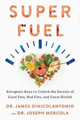Superfuel - Ketogenic Keys to Unlock the Secrets of Good Fats, Bad Fats, and Great Health