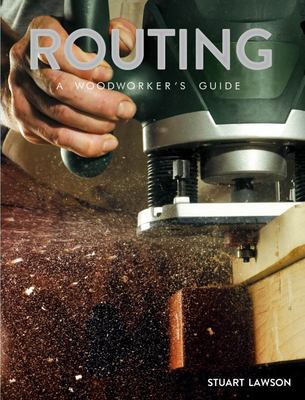 Routing - A Woodworker's Guide