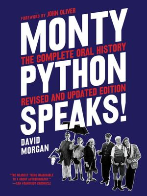 Monty Python Speaks! - The Complete Oral History of Monty Python, As Told by the Founding Members and a Few of Their Many Friends and Collaborators