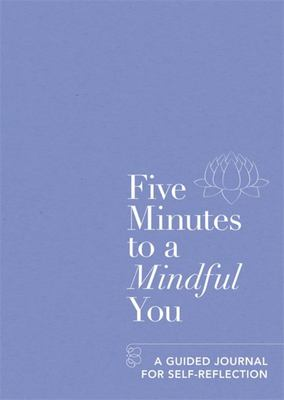 Five Minutes to a Mindful You - A Guided Journal for Self-Reflection