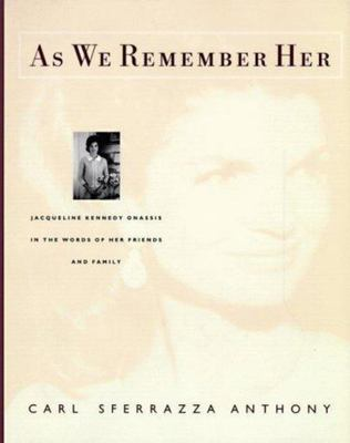 As We Remember Her - Jacqueline Kennedy Onassis in the Words of Her Friends and Family