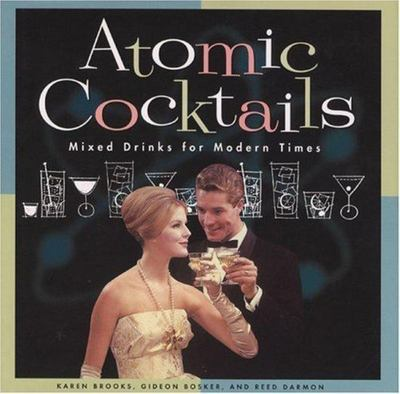 Atomic Cocktails - Mixed Drinks for Modern Times