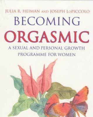Becoming Orgasmic - A Sexual and Personal Growth Programme for Women