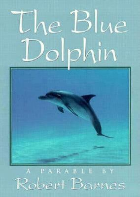 The Blue Dolphin - A Parable