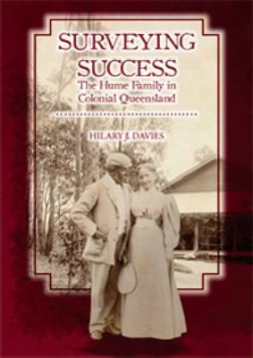 Surveying Success - The Hume Family in Colonial Queensland